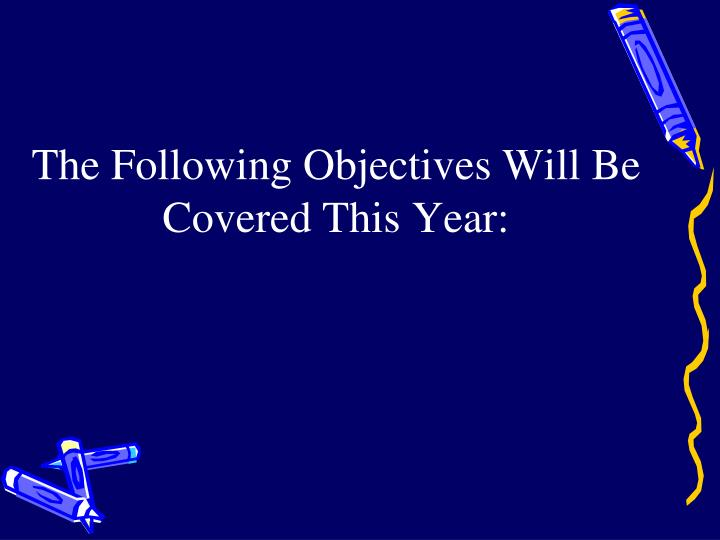 The Following Objectives Will Be Covered This Year: