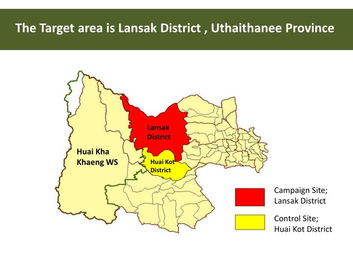 The Target area is Lansak District , Uthaithanee Province