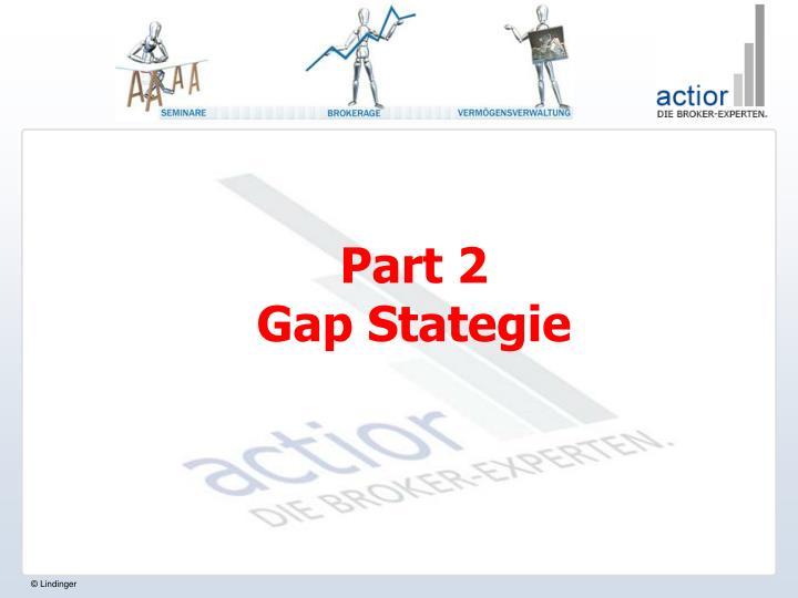Part 2 gap stategie