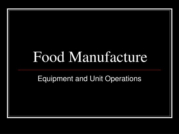 food manufacture n.