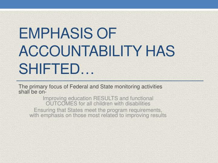 Emphasis of accountability has shifted…