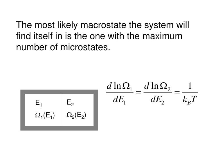 The most likely macrostate the system will find itself in is the one with the maximum number of microstates.