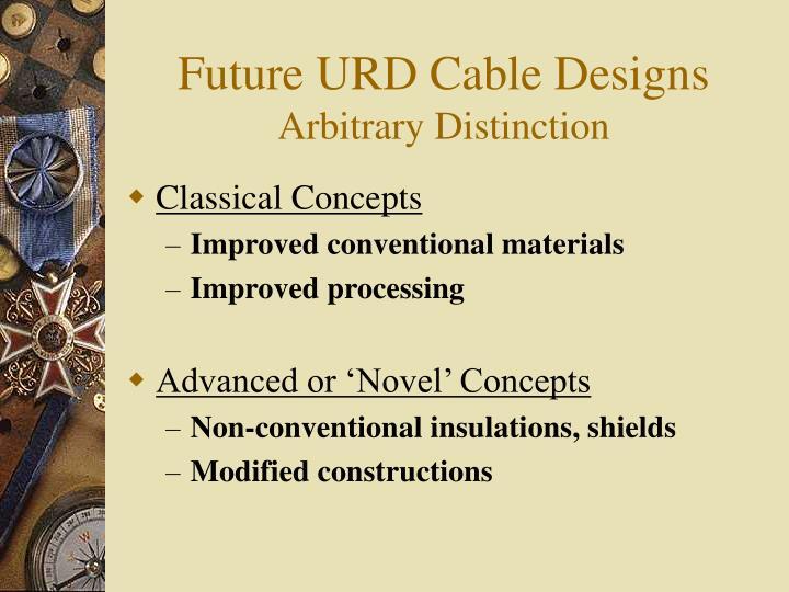 Future urd cable designs arbitrary distinction
