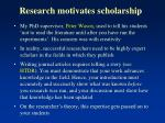 research motivates scholarship