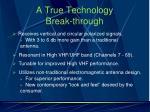 a true technology break through