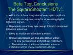 beta test conclusions the squareshooter tm hdtv 2 tm