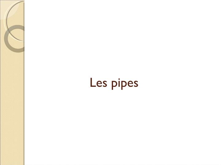 Les pipes