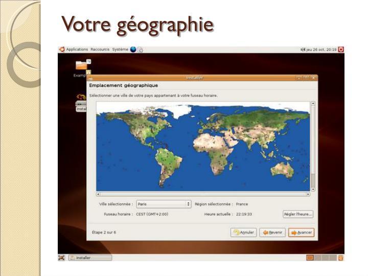 Votre géographie