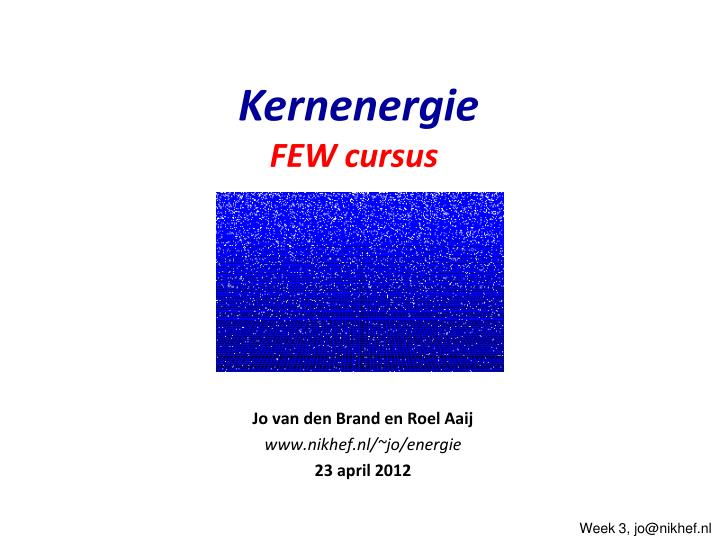 jo van den brand en roel aaij www nikhef nl jo energie 23 april 2012 n.