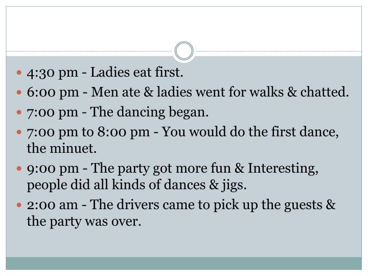 4:30 pm - Ladies eat first.