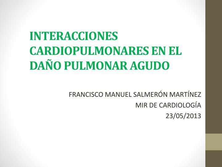 Interacciones cardiopulmonares en el da o pulmonar agudo