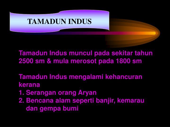 Tamadun Indus muncul pada sekitar tahun 2500 sm & mula merosot pada 1800 sm