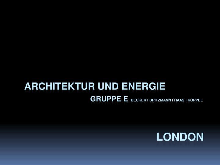 architektur und energie gruppe e becker i britzmann i haas i k ppel london n.