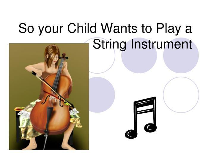 So your child wants to play a string instrument