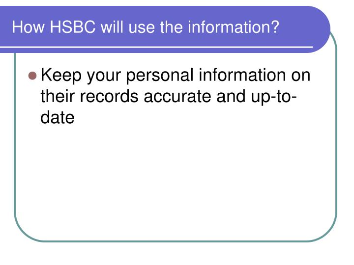 How HSBC will use the information?