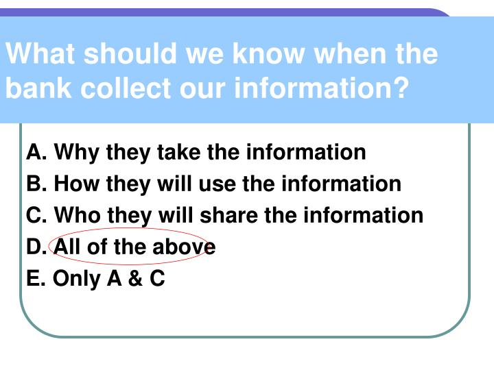 What should we know when the bank collect our information?