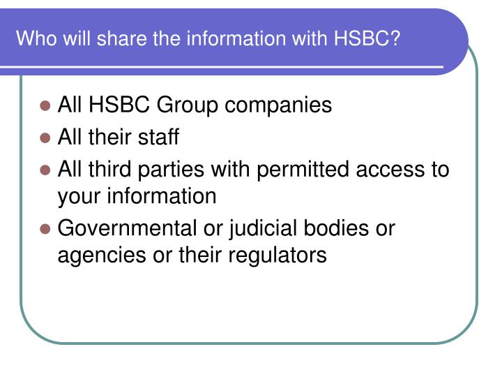 Who will share the information with HSBC?