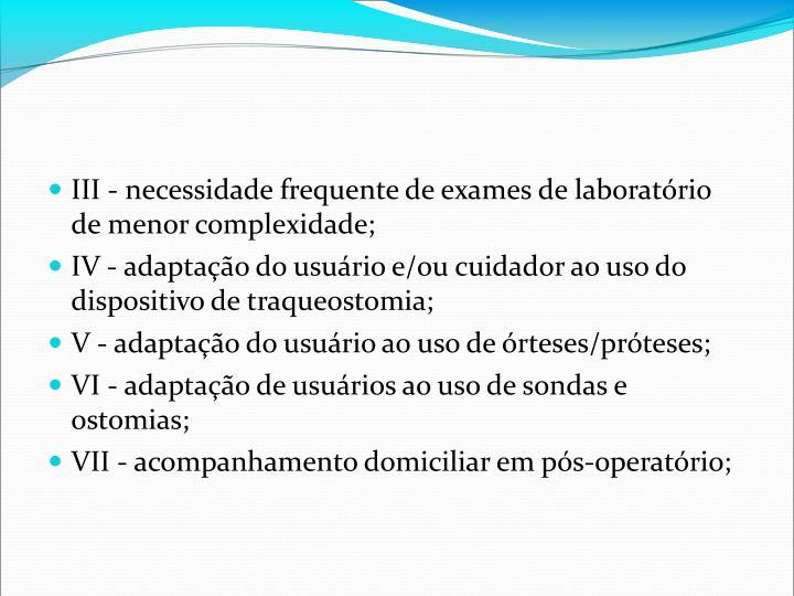 III - necessidade frequente de exames de laboratório de menor complexidade;