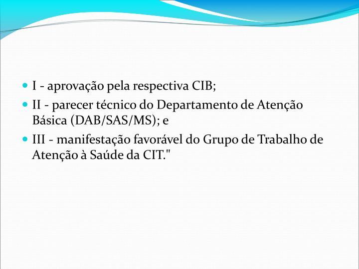 I - aprovação pela respectiva CIB;