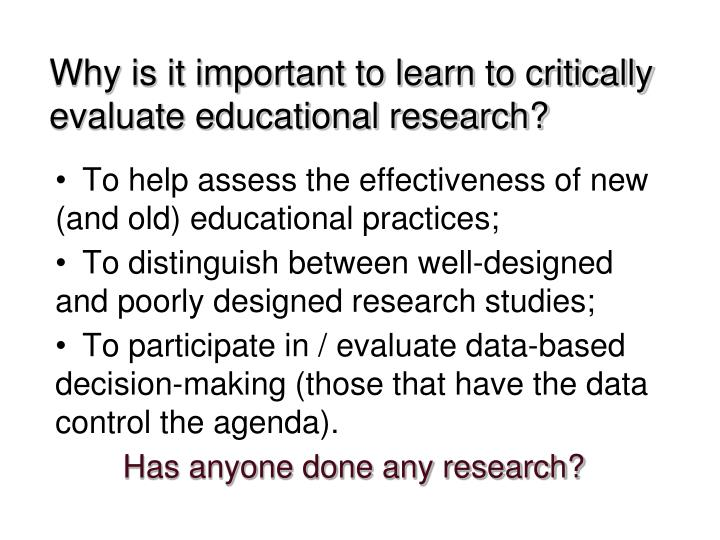 research and critically evaluate the role Inaccurate findings may lead to imprecise applications and end in further fallacies in your own new scientific knowledge that you construct in order to set a solid basis for research on any topic and to prevent multiplication of misinformation, it is crucial to to critically evaluate existing scientific evidence.