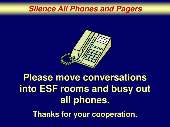 Please move conversations into esf rooms and busy out all phones
