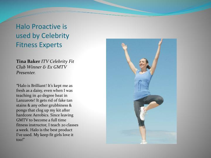 Halo Proactive is used by Celebrity Fitness Experts