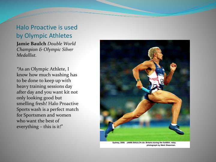 Halo Proactive is used by Olympic Athletes