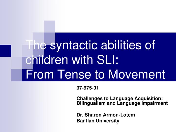 the syntactic abilities of children with sli from tense to movement n.