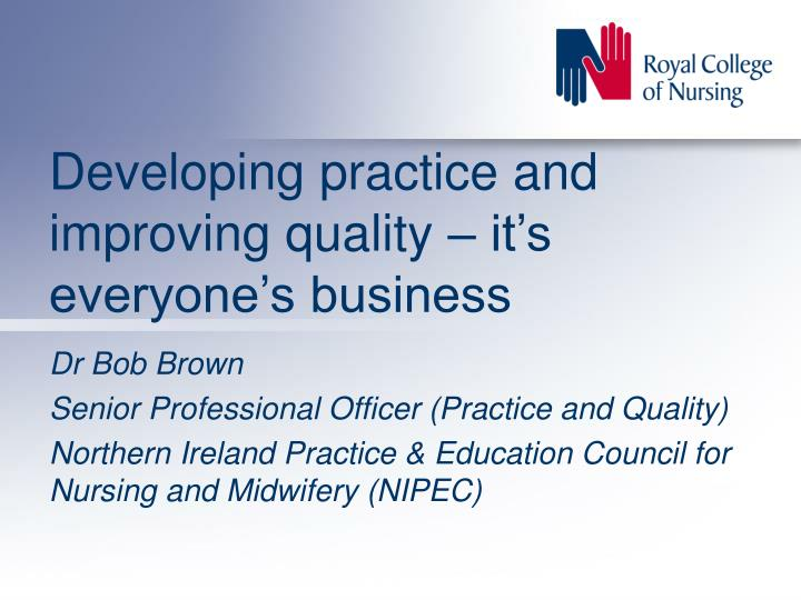 developing practice and improving quality it s everyone s business n.