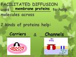 facilitated diffusion uses to help molecules across 2 kinds of proteins help