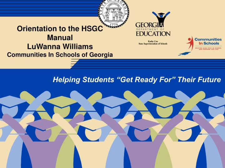 orientation to the hsgc manual luwanna williams communities in schools of georgia