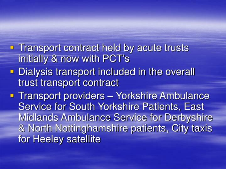 Transport contract held by acute trusts initially & now with PCT's
