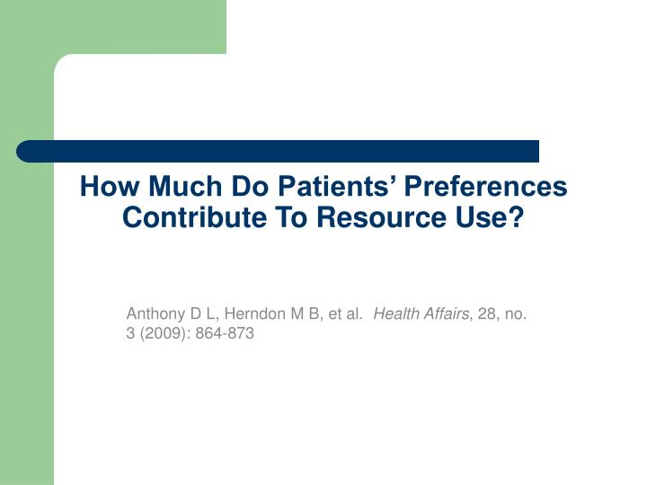 how much do patients preferences contribute to resource use n.