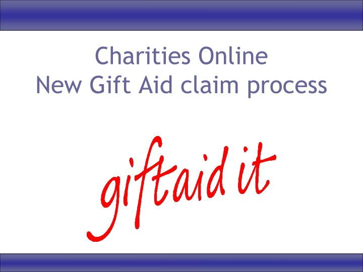 Ppt charities online new gift aid claim process powerpoint charities onlinenew gift aid claim process negle Images