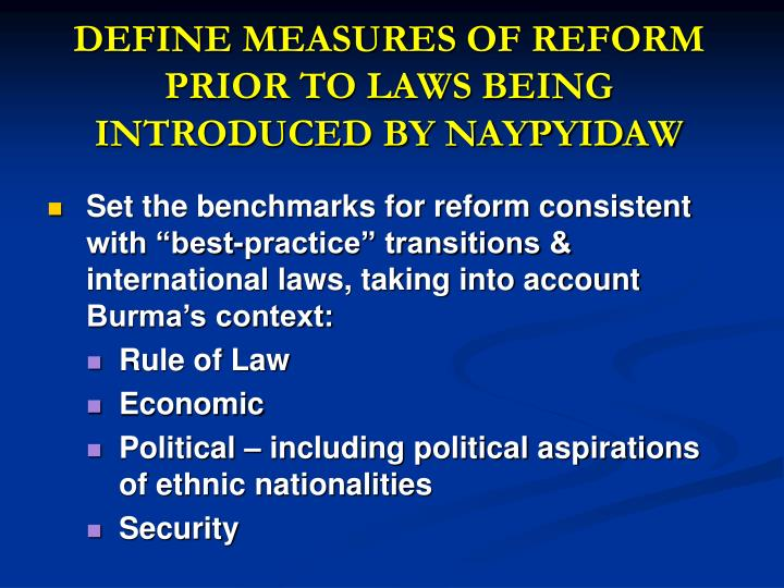 DEFINE MEASURES OF REFORM PRIOR TO LAWS BEING INTRODUCED BY NAYPYIDAW