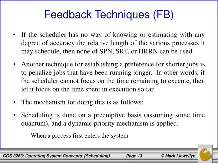 If the scheduler has no way of knowing or estimating with any degree of accuracy the relative length of the various processes it may schedule, then none of SPN, SRT, or HRRN can be used.