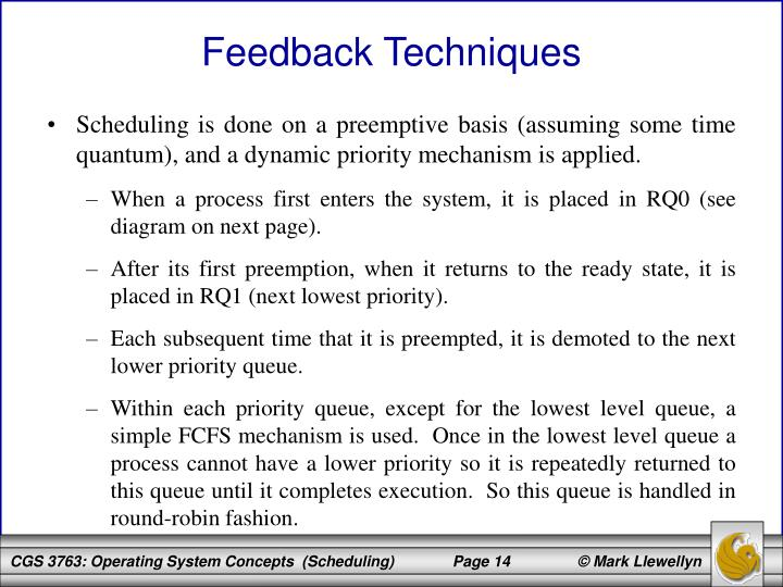 Scheduling is done on a preemptive basis (assuming some time quantum), and a dynamic priority mechanism is applied.