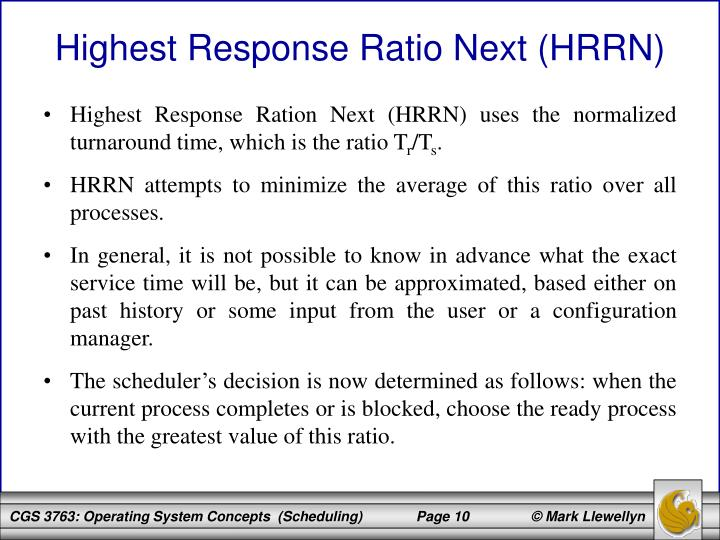 Highest Response Ration Next (HRRN) uses the normalized turnaround time, which is the ratio T