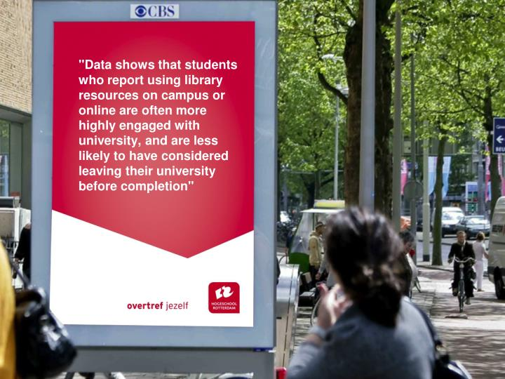 """""""Data shows that students who report using library resources on campus or online are often more highly engaged with university, and are less likely to have considered leaving their university before completion"""""""