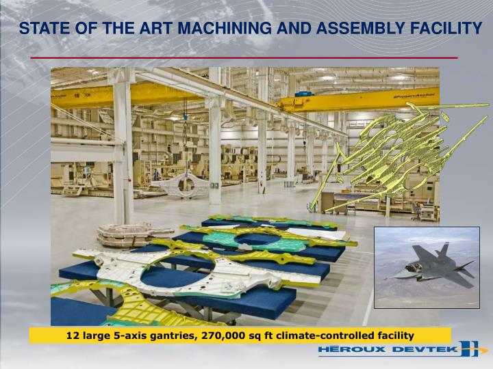 STATE OF THE ART MACHINING AND ASSEMBLY FACILITY