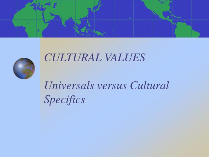 cultural values universals versus cultural specifics n.