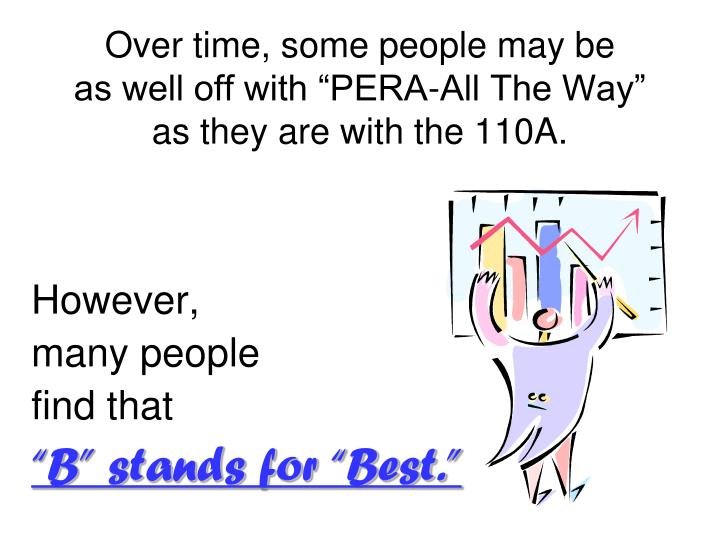 """Over time, some people may be         as well off with """"PERA-All The Way""""             as they are with the 110A."""