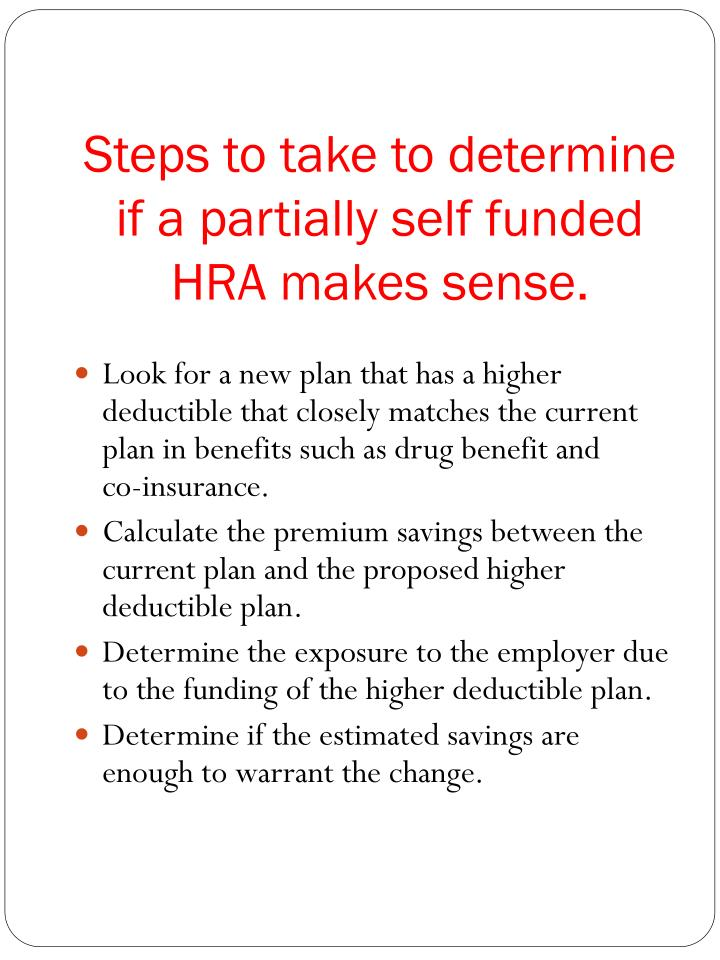 Steps to take to determine if a partially self funded HRA makes sense.