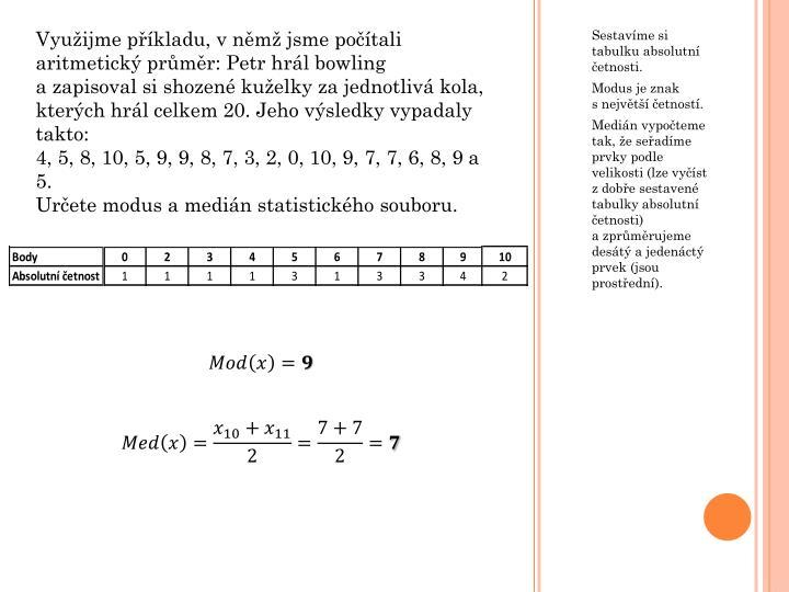 Využijme příkladu, v němž jsme počítali aritmetický průměr: