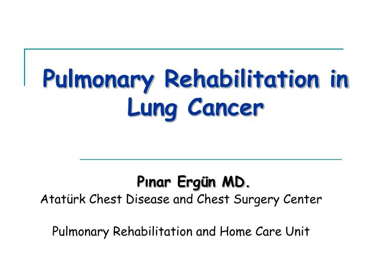 pulmonary rehabilitation in lung cancer n.