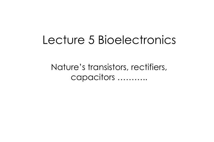 lecture 5 bioelectronics n.