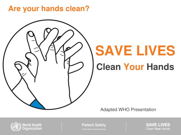 clean hands save lives essay Clean hands save lives in gaza 6 may 2016 each year, the world health organisation runs a global campaign to promote the importance of hygiene to patient safety among medical staff' even the most basic of infection control practices such as regular hand washing can vastly improve the outcomes for patients in hospitals.