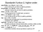 standardn funkce 2 higher order