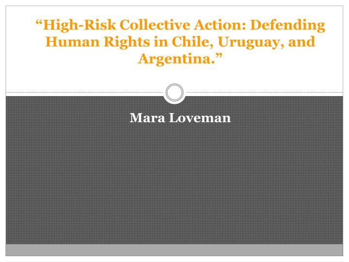 High risk collective action defending human rights in chile uruguay and argentina