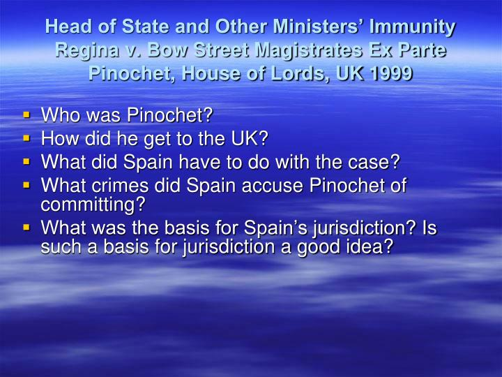 Head of State and Other Ministers' Immunity Regina v. Bow Street Magistrates Ex Parte Pinochet, House of Lords, UK 1999